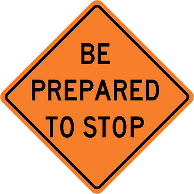 BE PREPARED TO STOP SIGN Street Road Construction Sign - 30 x 30 3M Reflective