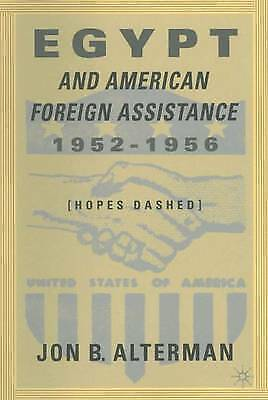 Egypt and American Foreign Assistance 1952-1956: Hopes Dashed by Alterman, Jon B