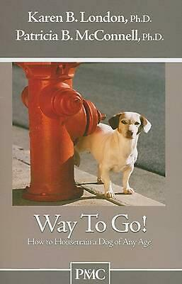 Way to Go!: How to Housetrain a Dog of Any Age by Karen B. London (English) Pape