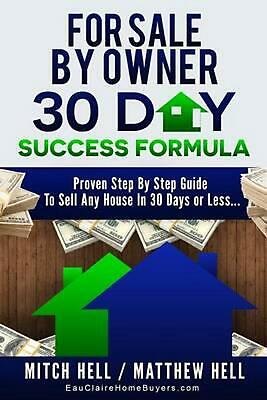 For Sale by Owner 30 Day Success Formula: How to Sell Any House in 30 Days or Le