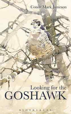 Looking for the Goshawk - Paperback NEW Conor Mark Jame 2015-05-21