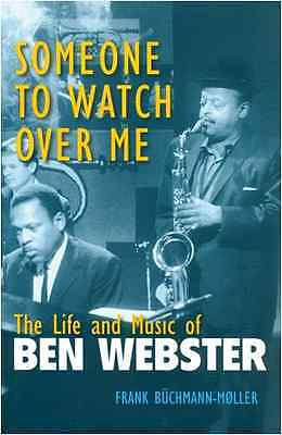 Someone to Watch Over Me: The Life and Music of Ben Web - Paperback NEW Buchmann