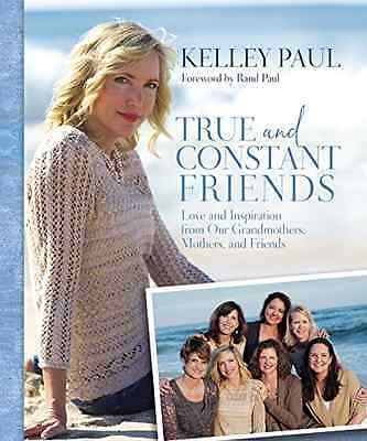 True and Constant Friends: Love and Inspiration from Ou - Hardcover NEW Kelley P