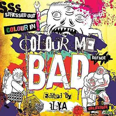 Colour Me Bad: Stress Out, Colour In, Deface, Obliterat - Paperback NEW ILYA (Au