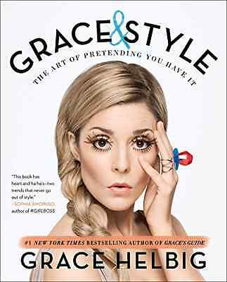 Grace & Style: The Art of Pretending You Have It - Paperback NEW Grace Helbig(Au