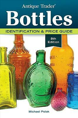 Antique Trader Bottles: Identification & Price Guide by Michael Polak (English)