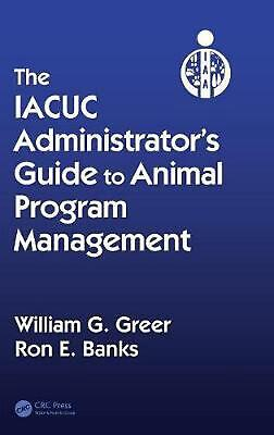 The Iacuc Administrator S Guide to Animal Program Management: Setting Up and Dir