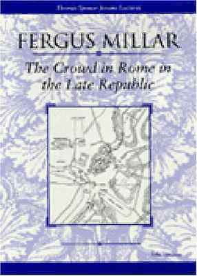 The Crowd in Rome in the Late Republic - Millar, Fergus NEW Paperback 30 April 2
