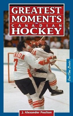 Greatest Moments in Canadian Hockey (Paperback), Poulton, J. Alex. 9780973768145