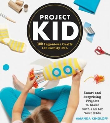 Project Kid by Amanda Kingloff  - 100 Ingenious Crafts for Family Fun