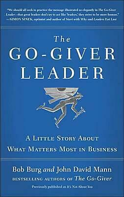 The Go-Giver Leader: A Little Story about What Matters Most in Business by Bob B