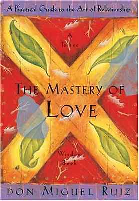 The Mastery of Love: A Practical Guide to the Art of Re - Paperback NEW Don Migu