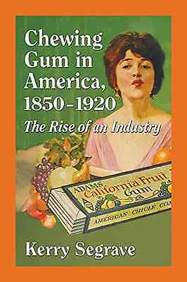 Chewing Gum in America, 1850-1920: The Rise of an Indus - Paperback NEW Kerry Se