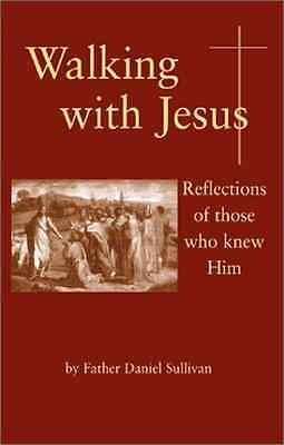 Walking with Jesus: Reflections of Those Who Knew Him - Paperback NEW Sullivan,