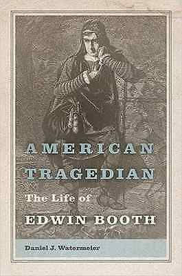 American Tragedian: The Life of Edwin Booth - Hardcover NEW Daniel J. Water 2015