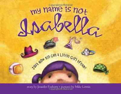 My Name Is Not Isabella: Just How Big Can a Little Girl - Hardcover NEW Jennifer