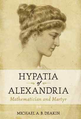 Hypatia of Alexandria: Mathematician and Martyr - Hardcover NEW Deakin, Michael