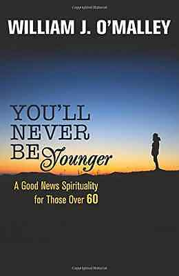 You'll Never Be Younger: A Good News Spirituality for T - Paperback NEW William