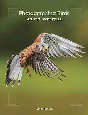 Photographing Birds - Paperback NEW Sisson, Mark 2014-03-24