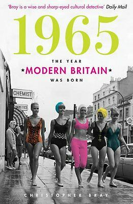 1965: The Year Modern Britain was Born by Christopher Bray (Paperback 2015)