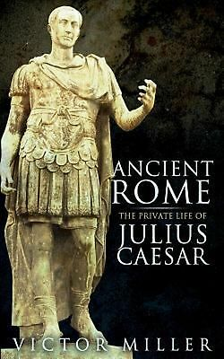 Ancient Rome: The Private Life of Julius Caesar by Victor Miller (English) Paper