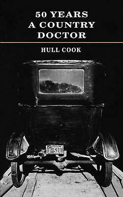 50 Years a Country Doctor by Hull Cook (English) Paperback Book Free Shipping!