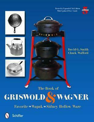 The Book of Griswold & Wagner: Favorite Pique - Sidney Hollow Ware - Wapak: Favo