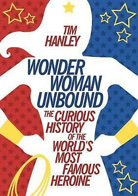 Wonder Woman Unbound: The Curious History of the World's Most Famous Heroine by