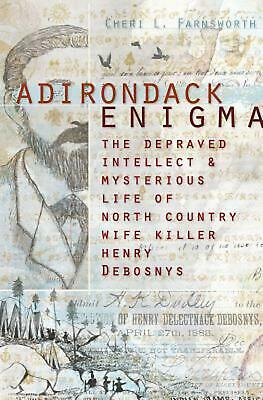 Adirondack Enigma: The Depraved Intellect & Mysterious Life of North Country Wif