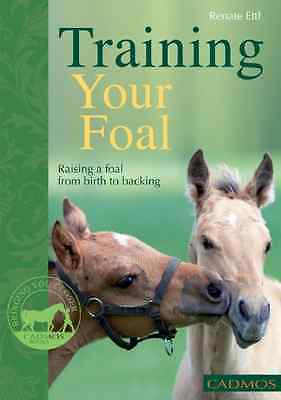 Training Your Foal: Raising a Foal from Birth to Backin - Paperback NEW Ettl, Re