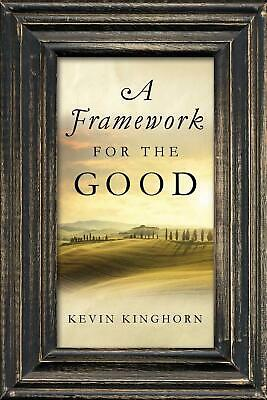 A Framework for the Good by Kevin Kinghorn Paperback Book (English)