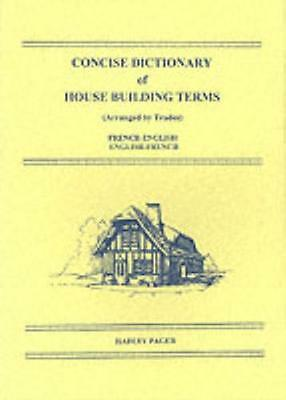 Concise Dictionary of House Building Terms (arranged by Trades): French-English.
