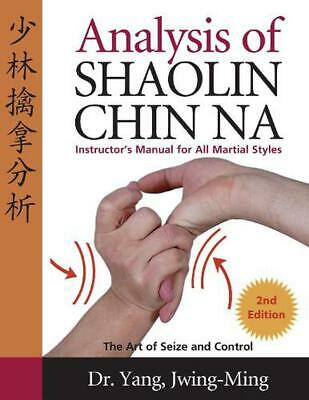 Analysis of Shaolin Chin Na: Instructors Manual for All Martial Styles by Yang J