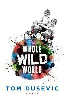 NEW Whole Wild World By Tom Dusevic Paperback Free Shipping