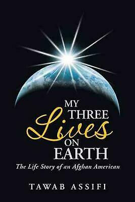 My Three Lives on Earth: The Life Story of an Afghan American by Tawab Assifi (E