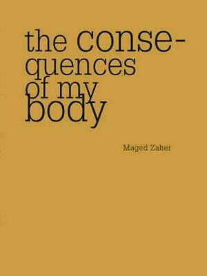 The Consequences of My Body by Maged Zaher Paperback Book (English)