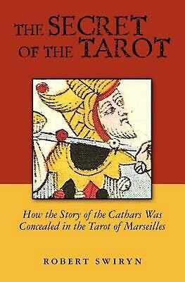 The Secret of the Tarot: How the Story of the Cathars Was Concealed in the Tarot