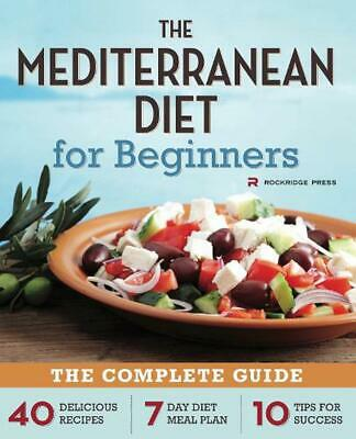 The Mediterranean Diet for Beginners: The Complete Guide - 40 Delicious Recipes,