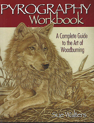 Pyrography Workbook Complete Guide to Art of Woodburning NEW PB Sue Walters