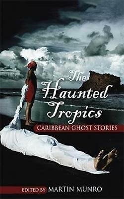 The Haunted Tropics: Caribbean Ghost Stories by Martin Munro (English) Paperback