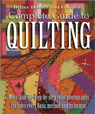 Complete Guide to Quilting (Better Homes and Gardens): More Than 750 Step-by-Ste