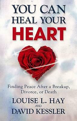 You Can Heal Your Heart: Finding Peace After a Breakup, Divorce, or Death by Lou