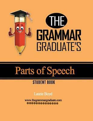 The Grammar Graduate's Parts of Speech: Student Book by Laurie Boyd (English) Pa