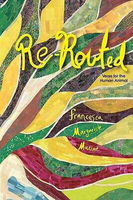 Re-Routed: Verse for the Human Animal by Francesca Marguerite Maxime (English) P