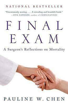 Final Exam: A Surgeon's Reflections on Mortality by Pauline W. Chen (English) Pa