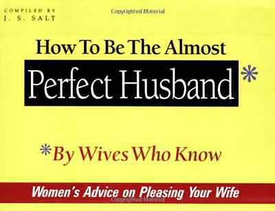 How to Be the Almost Perfect Husband: By Wives Who Know - Paperback NEW Salt, J.
