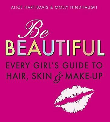 Be Beautiful: Every Girl's Guide to Hair, Skin and Make-up (PB) - 1406318310