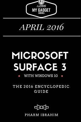 Microsoft Surface 3: The 2016 Encyclopedic Guide by Pharm Ibrahim (English) Pape