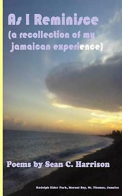 As I Reminisce: A Recollection of My Jamaican Experience by MR Sean C. Harrison
