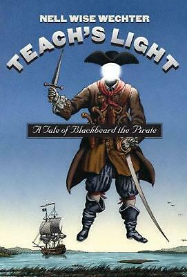 Teach S Light: A Tale of Blackbeard the Pirate by Nell Wise Wechter (English) Pa